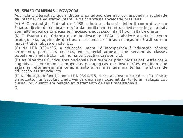 35. SEMED CAMPINAS - FGV/2008  Assinale a alternativa que indique o paradoxo que não corresponda à realidade  da infância,...