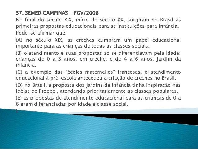37. SEMED CAMPINAS - FGV/2008  No final do século XIX, início do século XX, surgiram no Brasil as  primeiras propostas edu...