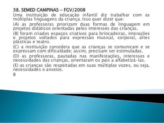 38. SEMED CAMPINAS - FGV/2008  Uma instituição de educação infantil diz trabalhar com as  múltiplas linguagens da criança....