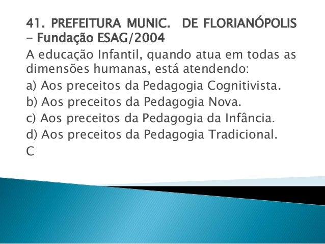 41. PREFEITURA MUNIC. DE FLORIANÓPOLIS  - Fundação ESAG/2004  A educação Infantil, quando atua em todas as  dimensões huma...