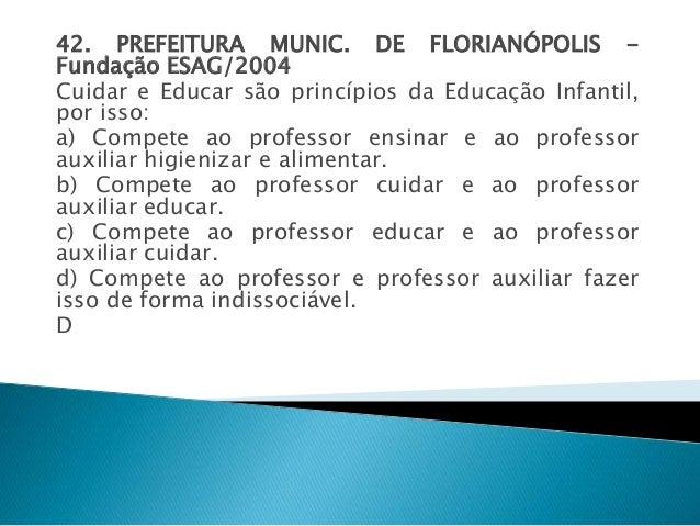 42. PREFEITURA MUNIC. DE FLORIANÓPOLIS -  Fundação ESAG/2004  Cuidar e Educar são princípios da Educação Infantil,  por is...