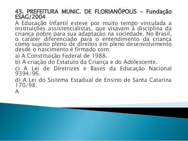 43. PREFEITURA MUNIC. DE FLORIANÓPOLIS - Fundação  ESAG/2004  A Educação Infantil esteve por muito tempo vinculada a  inst...
