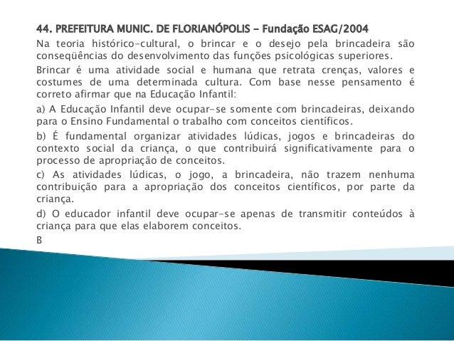 44. PREFEITURA MUNIC. DE FLORIANÓPOLIS - Fundação ESAG/2004  Na teoria histórico-cultural, o brincar e o desejo pela brinc...