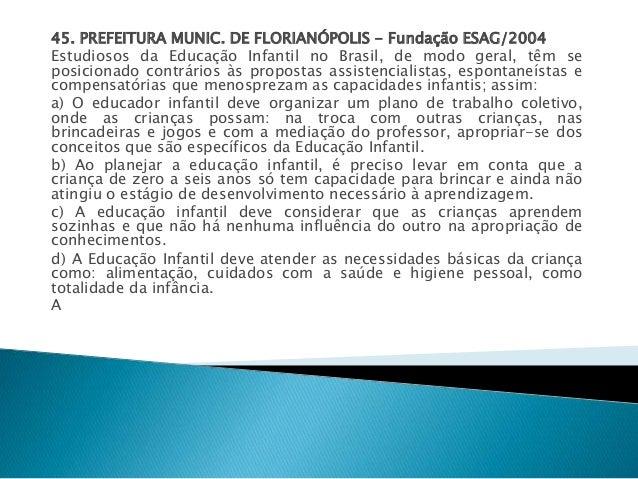 45. PREFEITURA MUNIC. DE FLORIANÓPOLIS - Fundação ESAG/2004  Estudiosos da Educação Infantil no Brasil, de modo geral, têm...