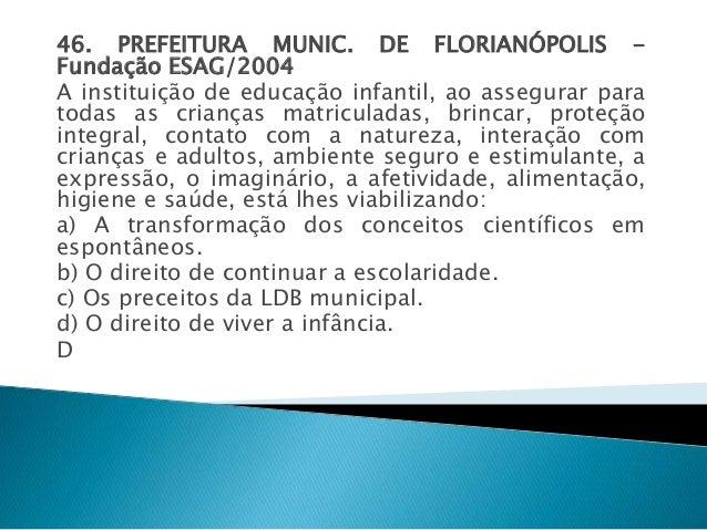 46. PREFEITURA MUNIC. DE FLORIANÓPOLIS -  Fundação ESAG/2004  A instituição de educação infantil, ao assegurar para  todas...