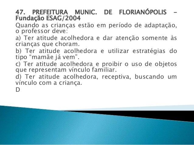 47. PREFEITURA MUNIC. DE FLORIANÓPOLIS -  Fundação ESAG/2004  Quando as crianças estão em período de adaptação,  o profess...