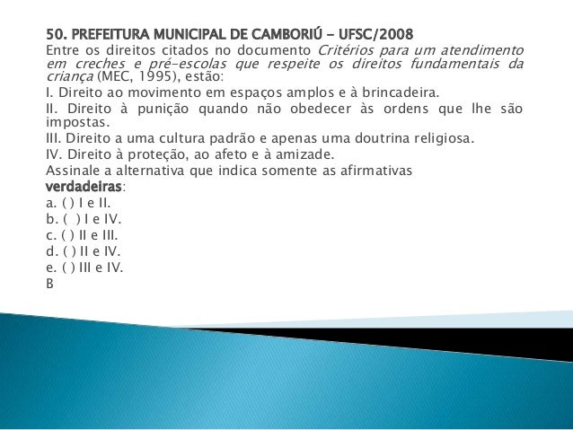 50. PREFEITURA MUNICIPAL DE CAMBORIÚ - UFSC/2008  Entre os direitos citados no documento Critérios para um atendimento  em...