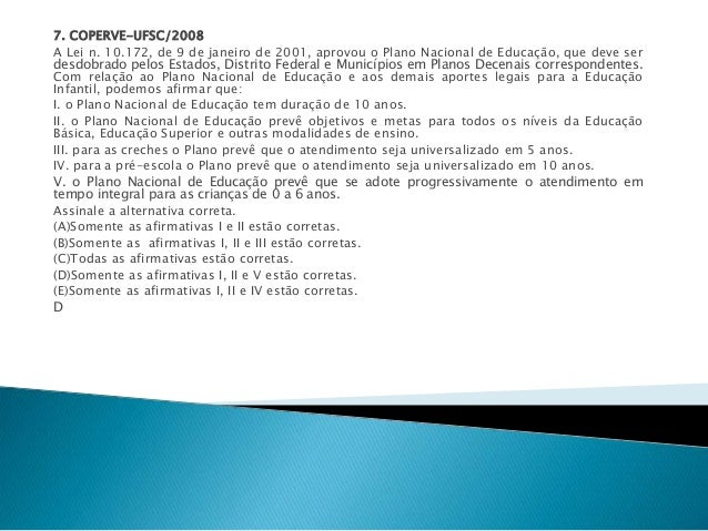 7. COPERVE-UFSC/2008  A Lei n. 10.172, de 9 de janeiro de 2001, aprovou o Plano Nacional de Educação, que deve ser  desdob...