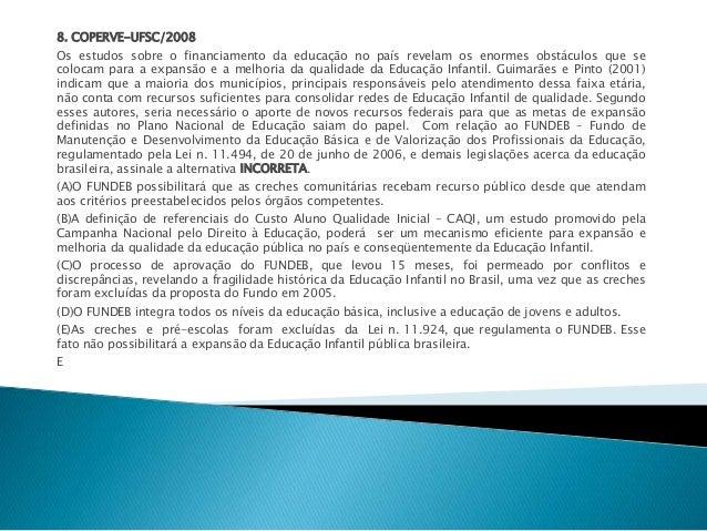 8. COPERVE-UFSC/2008  Os estudos sobre o financiamento da educação no país revelam os enormes obstáculos que se  colocam p...