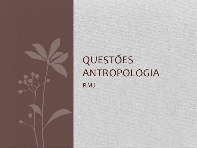 RMJ QUESTÕES ANTROPOLOGIA