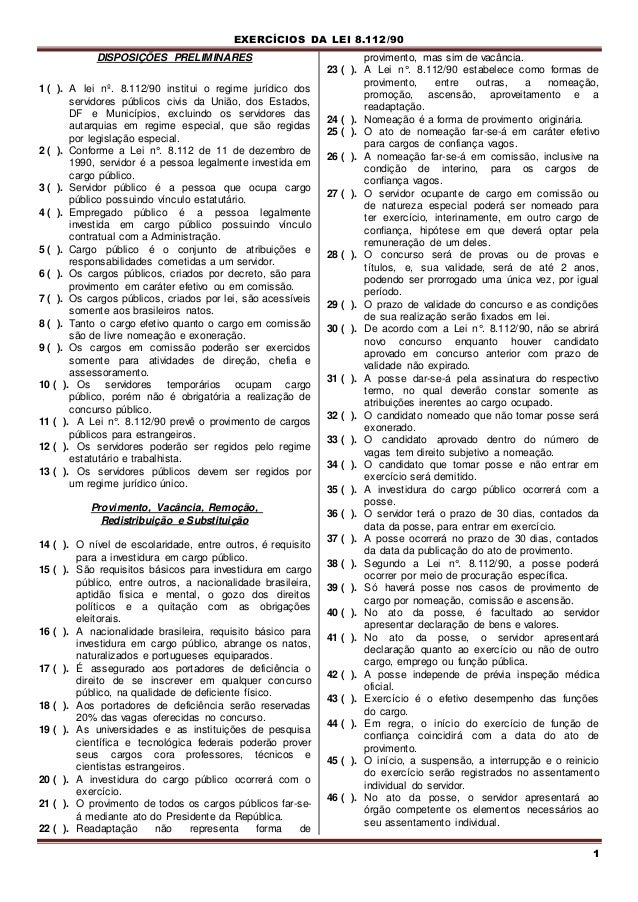 EXERCÍCIOS DA LEI 8.112/90 1 DISPOSIÇÕES PRELIMINARES 1 ( ). A lei nº. 8.112/90 institui o regime jurídico dos servidores ...