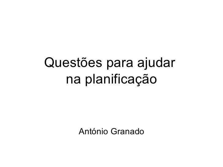Questões para ajudar  na planificação António Granado