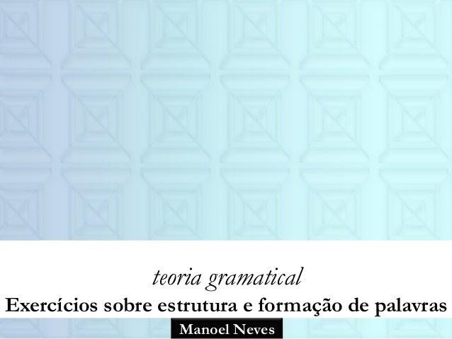 Manoel Neves teoria gramatical Exercícios sobre estrutura e formação de palavras