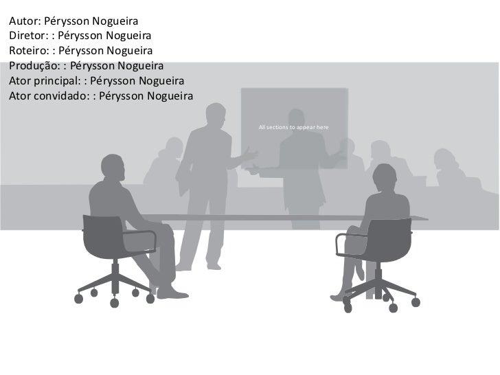 Autor: Pérysson NogueiraDiretor: : Pérysson NogueiraRoteiro: : Pérysson NogueiraProdução: : Pérysson NogueiraAtor principa...