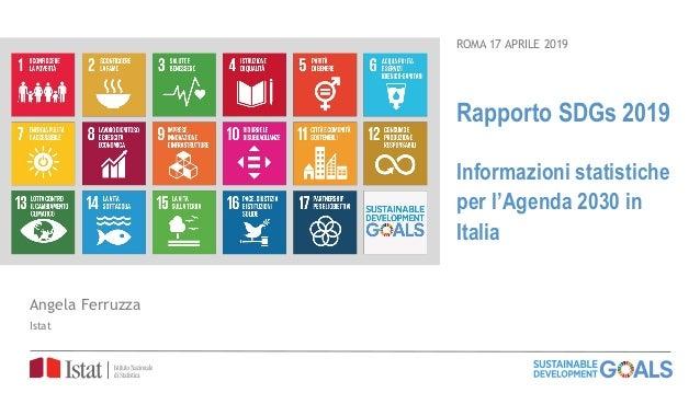 Rapporto SDGs 2019 Informazioni statistiche per l'Agenda 2030 in Italia ROMA 17 APRILE 2019 Angela Ferruzza Istat