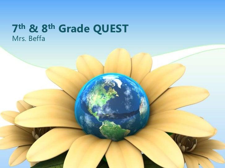 7th & 8th Grade QUESTMrs. Beffa