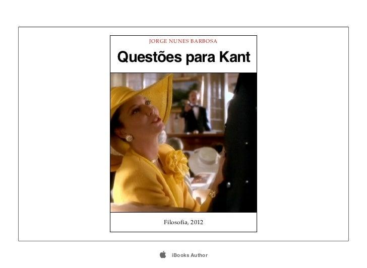 JORGE NUNES BARBOSAQuestões para Kant        Filosofia, 2012          iBooks Author