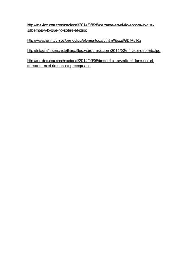 http://mexico.cnn.com/nacional/2014/08/28/derrame-en-el-rio-sonora-lo-que-sabemos-  y-lo-que-no-sobre-el-caso  http://www....