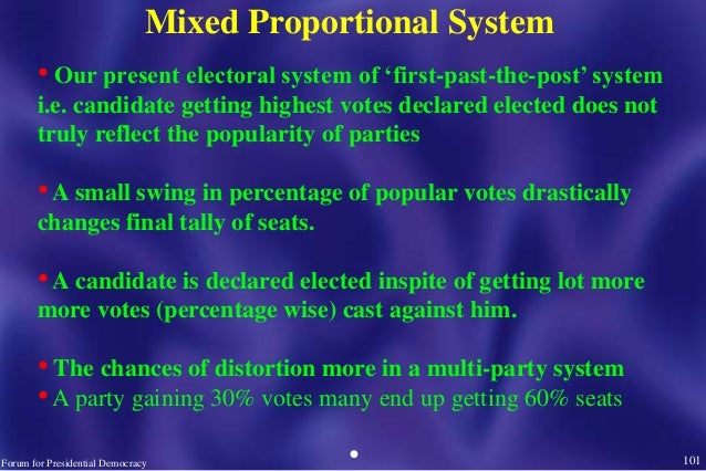 101Forum for Presidential Democracy Mixed Proportional System • Our present electoral system of 'first-past-the-post' syst...