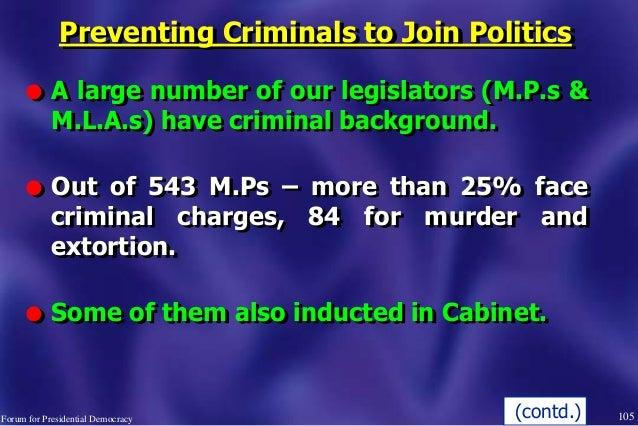 Preventing Criminals to Join Politics l A large number of our legislators (M.P.s & M.L.A.s) have criminal background. l Ou...