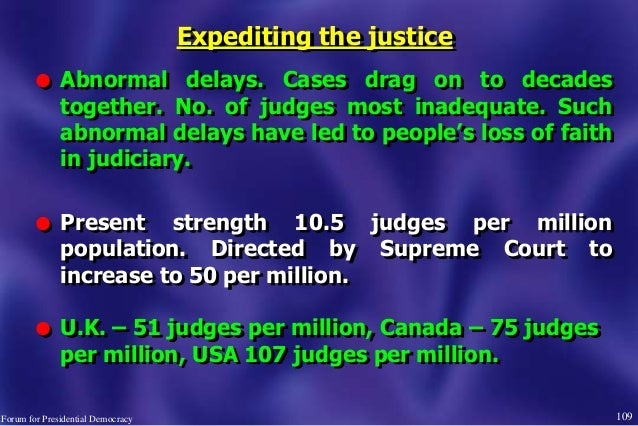 Expediting the justice l Abnormal delays. Cases drag on to decades together. No. of judges most inadequate. Such abnormal ...