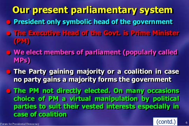 Our present parliamentary system l President only symbolic head of the government l The Executive Head of the Govt. is Pri...