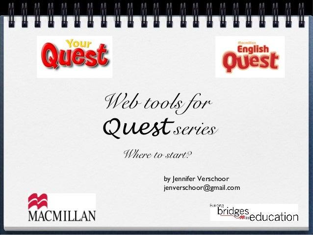 Web tools for Quest series Where to start? by Jennifer Verschoor jenverschoor@gmail.com