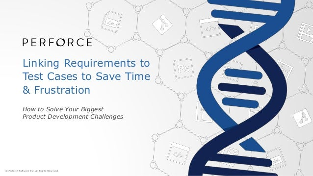 Linking Requirements to Test Cases to Save Time & Frustration How to Solve Your Biggest Product Development Challenges