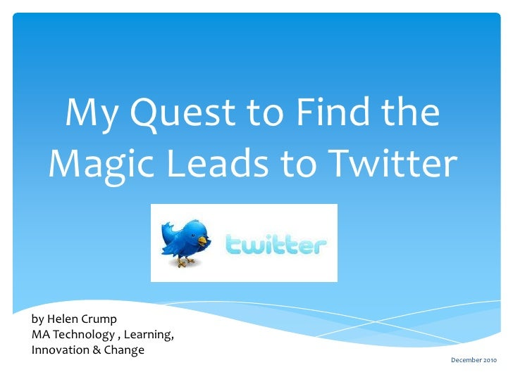 My Quest to Find the  Magic Leads to Twitterby Helen CrumpMA Technology , Learning,Innovation & Change                    ...