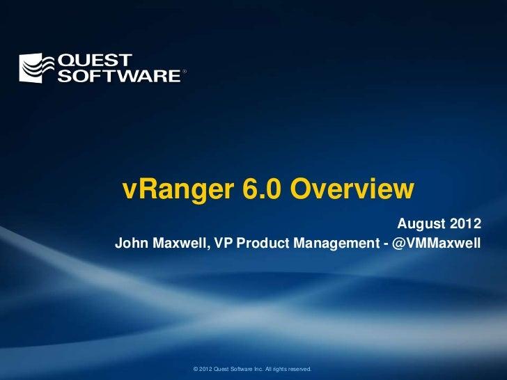 vRanger 6.0 Overview                                      August 2012John Maxwell, VP Product Management - @VMMaxwell     ...