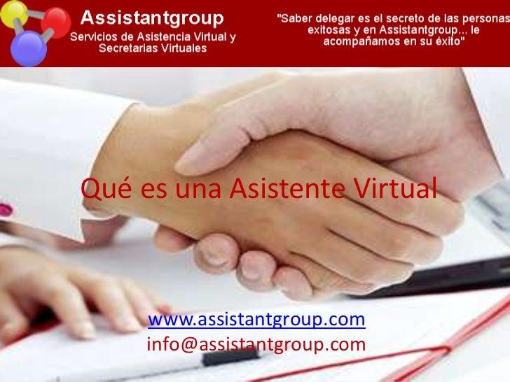 Qué es una Asistente Virtual<br />www.assistantgroup.com<br />info@assistantgroup.com<br />