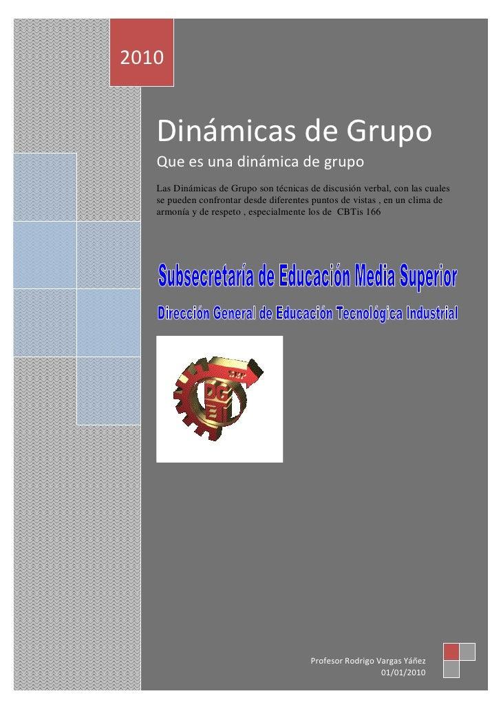 2010      Dinámicas de Grupo    Que es una dinámica de grupo    Las Dinámicas de Grupo son técnicas de discusión verbal, c...