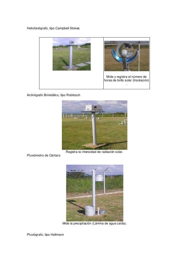 Heliofanógrafo, tipo Campbell-StokesMide y registra el número dehoras de brillo solar (Insolación).Actinógrafo Bimetálico,...