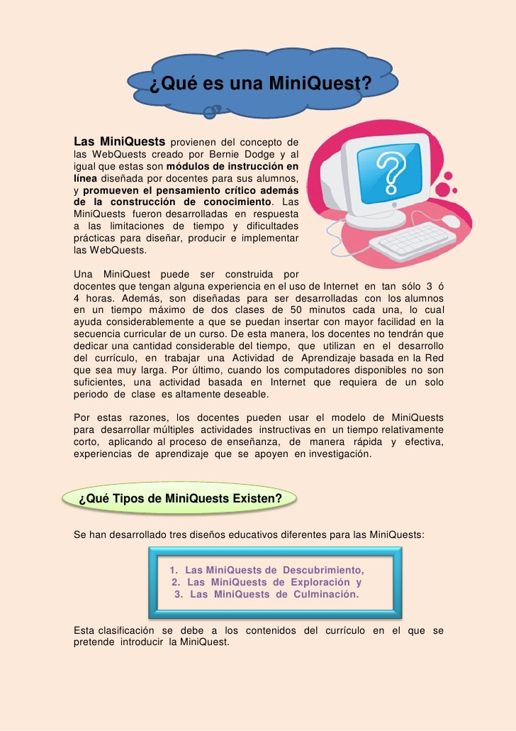 ¿Qué es una MiniQuest?Las MiniQuests provienen del concepto delas WebQuests creado por Bernie Dodge y aligual que estas so...