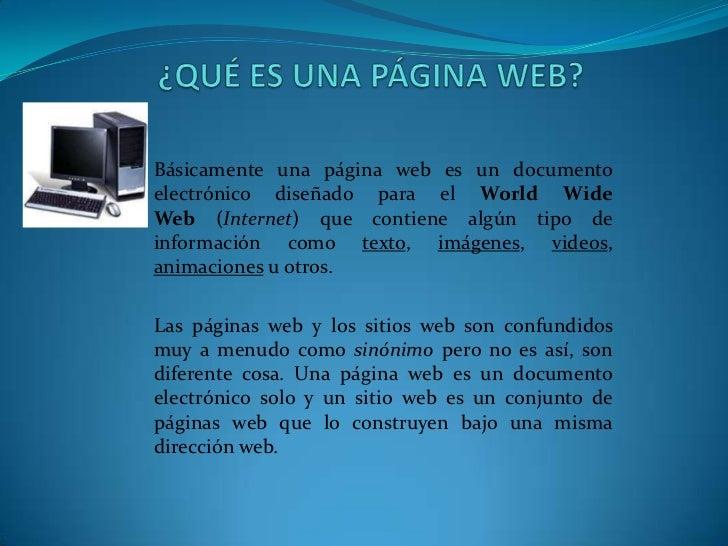 Estos suelen ofrecer textos, imágenes y enlaces a otros sitios, así como animaciones, sonidos u otros. Una página web necesita un lugar donde alojarse para que cuando el usuario solicite la información desde su navegador, la información que esta contiene se cargue y aparezca en el ordenador.