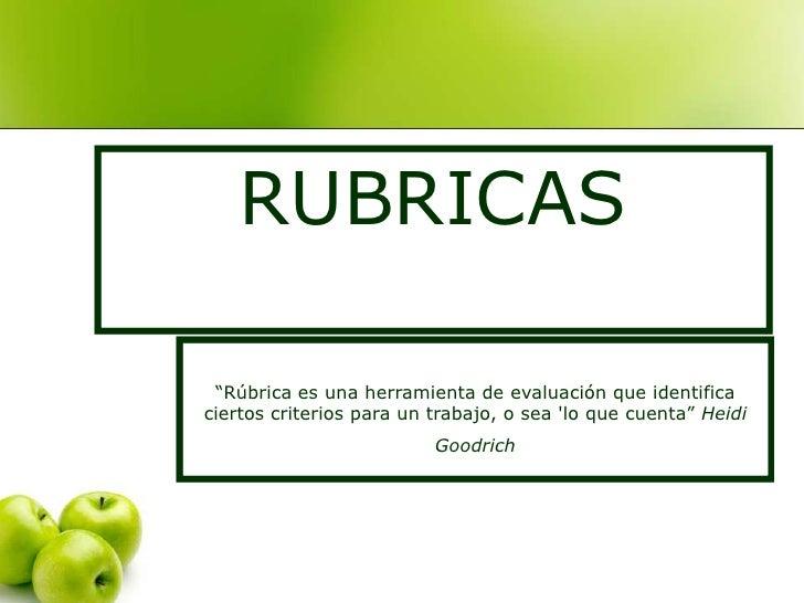 """RUBRICAS   """"Rúbrica es una herramienta de evaluación que identifica ciertos criterios para un trabajo, o sea 'lo que cuent..."""