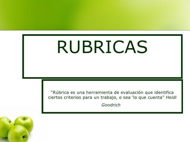 """RUBRICAS """" Rúbrica es una herramienta de evaluación que identifica ciertos criterios para un trabajo, o sea 'lo que cuenta..."""