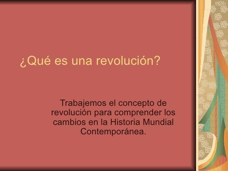 ¿Qué es una revolución? Trabajemos el concepto de revolución para comprender los cambios en la Historia Mundial Contemporá...