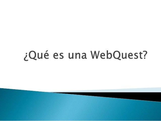  La webquest surge como respuesta a un problema al que cualquier profesor se enfrenta inmediatamente, ¿Cómo guiarse por l...
