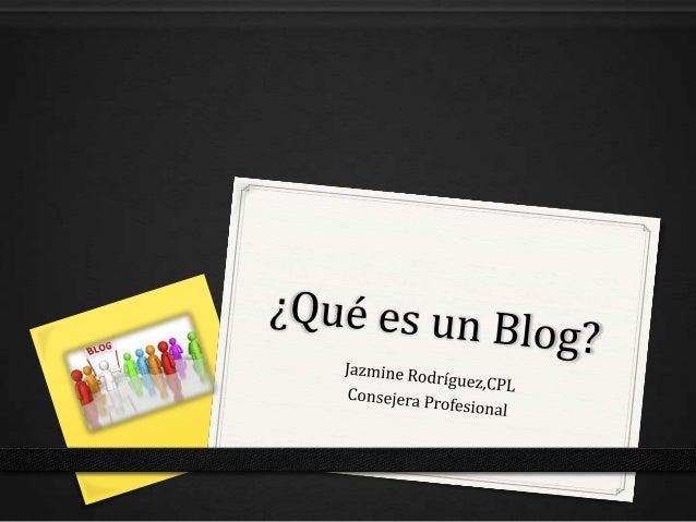 ¿Qué es un Blog? Un blog es una página en la Internet donde compartes información, videos, fotos y experiencias de manera ...