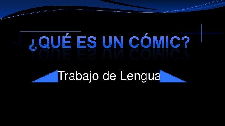 ¿Qué es un cómic?<br />Trabajo de Lengua<br />