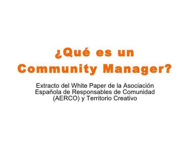 ¿Qué es un Community Manager? Extracto del White Paper de la Asociación Española de Responsables de Comunidad (AERCO) y Te...