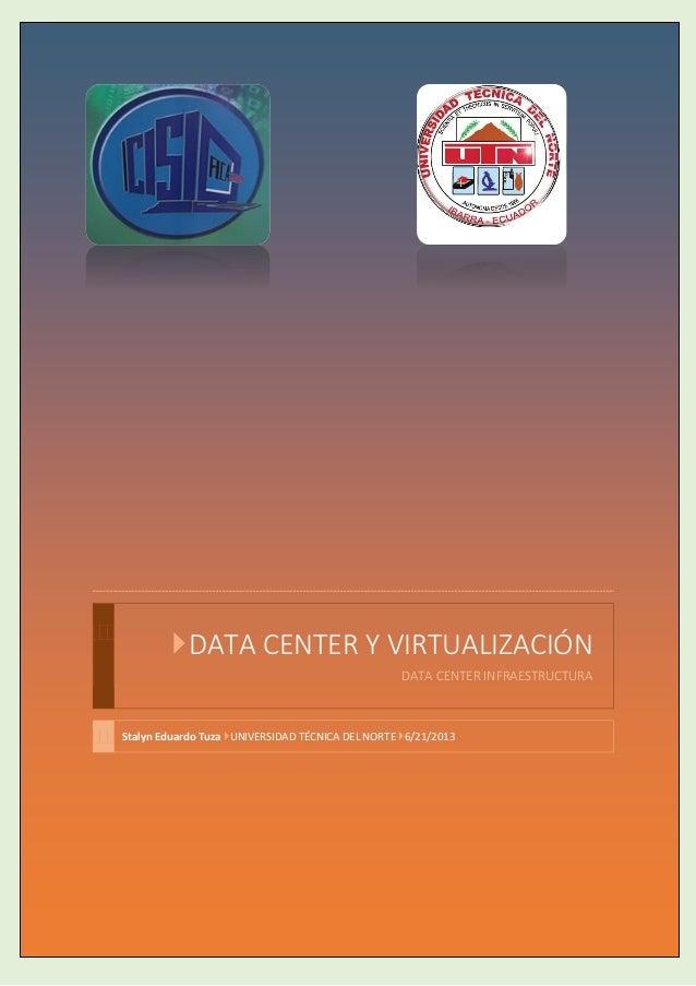 DATA CENTER Y VIRTUALIZACIÓNDATA CENTER INFRAESTRUCTURAStalyn Eduardo Tuza UNIVERSIDAD TÉCNICA DEL NORTE 6/21/2013