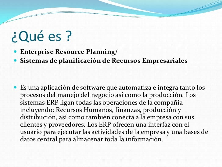 ¿Qué es ? Enterprise Resource Planning/ Sistemas de planificación de Recursos Empresariales Es una aplicación de softwa...