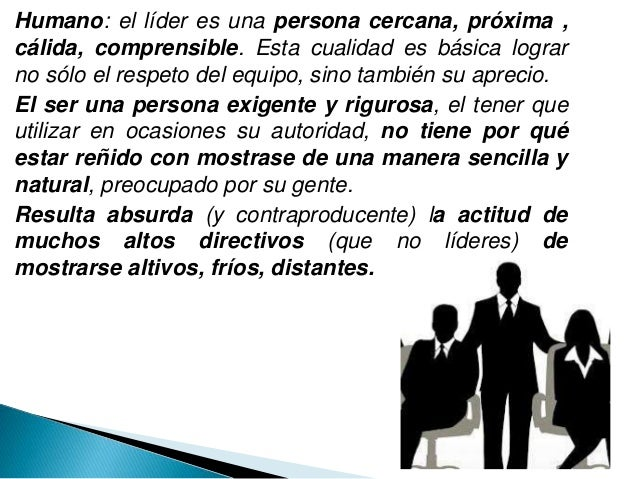 Accesible: el líder tiene que ser una persona accesible para su equipo, tiene que estar disponible para cualquier empleado...