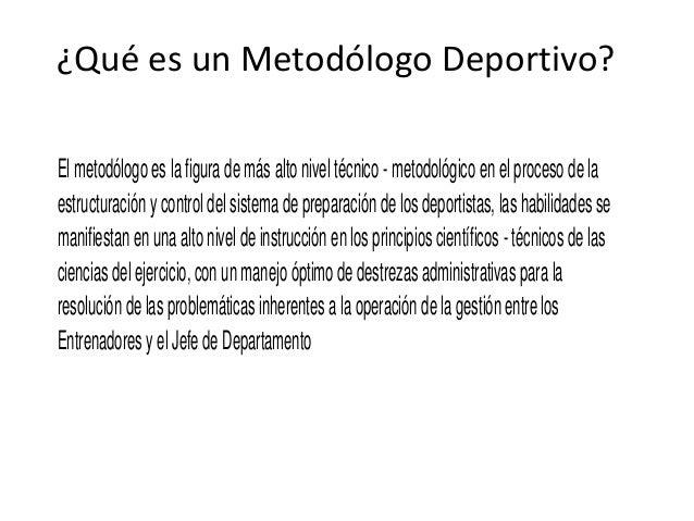 ¿Qué es un Metodólogo Deportivo?El metodólogo es la figura de más alto nivel técnico - metodológico en el proceso de laest...