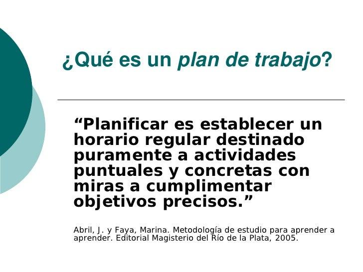 """¿Qué es un plan de trabajo? """"Planificar es establecer un horario regular destinado puramente a actividades puntuales y con..."""