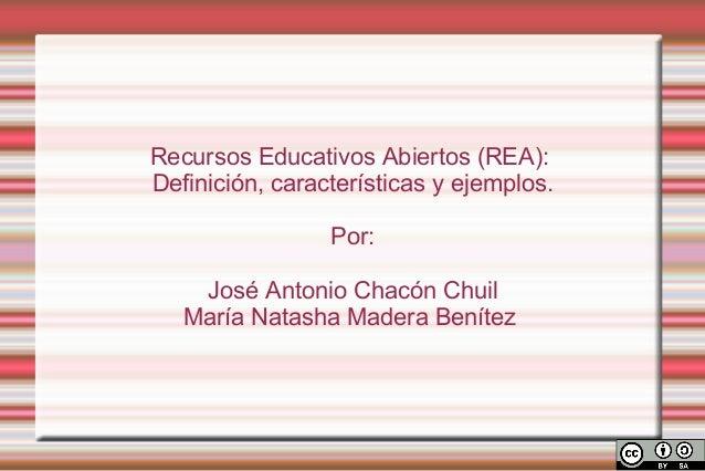 Recursos Educativos Abiertos (REA):Definición, características y ejemplos.                 Por:    José Antonio Chacón Chu...