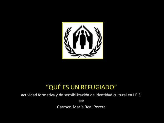 """""""QUÉ ES UN REFUGIADO"""" actividad formativa y de sensibilización de identidad cultural en I.E.S. por Carmen María Real Perera"""