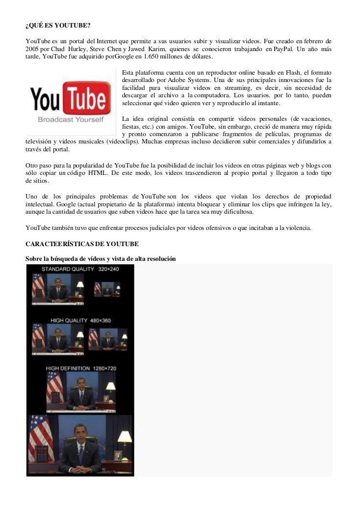 ¿QUÉ ES YOUTUBE?YouTube es un portal del Internet que permite a sus usuarios subir y visualizar videos. Fue creado en febr...